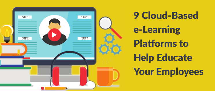 9 Cloud-Based Learning Platforms That Can Help Educate Your Workforce